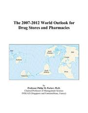 Cover of: The 2007-2012 World Outlook for Drug Stores and Pharmacies | Philip M. Parker