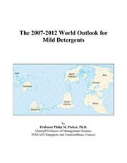 Cover of: The 2007-2012 World Outlook for Mild Detergents | Philip M. Parker