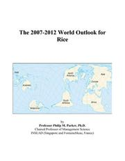 Cover of: The 2007-2012 World Outlook for Rice | Philip M. Parker