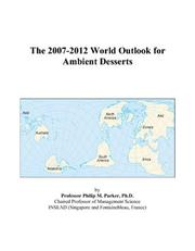 Cover of: The 2007-2012 World Outlook for Ambient Desserts | Philip M. Parker