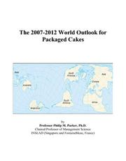 Cover of: The 2007-2012 World Outlook for Packaged Cakes | Philip M. Parker