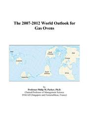 Cover of: The 2007-2012 World Outlook for Gas Ovens | Philip M. Parker