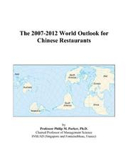 Cover of: The 2007-2012 World Outlook for Chinese Restaurants | Philip M. Parker