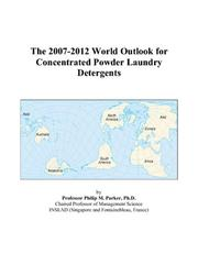 Cover of: The 2007-2012 World Outlook for Concentrated Powder Laundry Detergents | Philip M. Parker