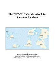 Cover of: The 2007-2012 World Outlook for Costume Earrings | Philip M. Parker