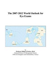 Cover of: The 2007-2012 World Outlook for Eye Exams | Philip M. Parker