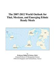 Cover of: The 2007-2012 World Outlook for Thai, Mexican, and Emerging Ethnic Ready Meals | Philip M. Parker
