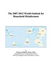 Cover of: The 2007-2012 World Outlook for Household Disinfectants | Philip M. Parker
