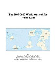 Cover of: The 2007-2012 World Outlook for White Rum | Philip M. Parker