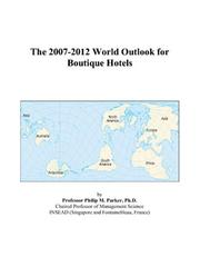 Cover of: The 2007-2012 World Outlook for Boutique Hotels | Philip M. Parker