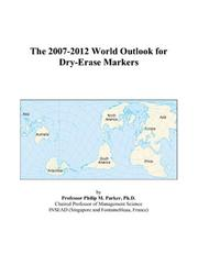 Cover of: The 2007-2012 World Outlook for Dry-Erase Markers | Philip M. Parker