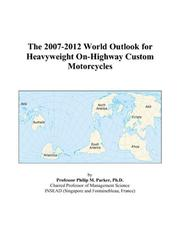 Cover of: The 2007-2012 World Outlook for Heavyweight On-Highway Custom Motorcycles | Philip M. Parker