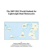 Cover of: The 2007-2012 World Outlook for Lightweight Dual Motorcycles | Philip M. Parker