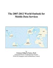 Cover of: The 2007-2012 World Outlook for Mobile Data Services | Philip M. Parker