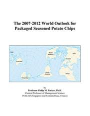 Cover of: The 2007-2012 World Outlook for Packaged Seasoned Potato Chips | Philip M. Parker