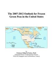 Cover of: The 2007-2012 Outlook for Frozen Green Peas in the United States | Philip M. Parker
