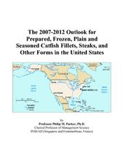 Cover of: The 2007-2012 Outlook for Prepared, Frozen, Plain and Seasoned Catfish Fillets, Steaks, and Other Forms in the United States | Philip M. Parker