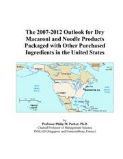 Cover of: The 2007-2012 Outlook for Dry Macaroni and Noodle Products Packaged with Other Purchased Ingredients in the United States | Philip M. Parker