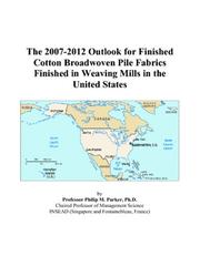 Cover of: The 2007-2012 Outlook for Finished Cotton Broadwoven Pile Fabrics Finished in Weaving Mills in the United States | Philip M. Parker