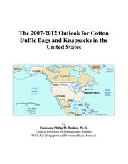 Cover of: The 2007-2012 Outlook for Cotton Duffle Bags and Knapsacks in the United States | Philip M. Parker