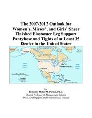 Cover of: The 2007-2012 Outlook for Womens, Misses, and Girls Sheer Finished Elastomer Leg Support Pantyhose and Tights of at Least 35 Denier in the United States | Philip M. Parker