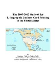 Cover of: The 2007-2012 Outlook for Lithographic Business Card Printing in the United States | Philip M. Parker