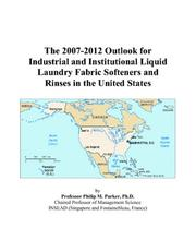 Cover of: The 2007-2012 Outlook for Industrial and Institutional Liquid Laundry Fabric Softeners and Rinses in the United States | Philip M. Parker