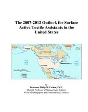 Cover of: The 2007-2012 Outlook for Surface Active Textile Assistants in the United States | Philip M. Parker