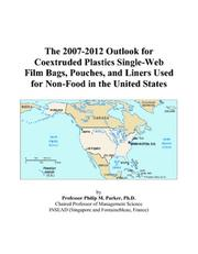 Cover of: The 2007-2012 Outlook for Coextruded Plastics Single-Web Film Bags, Pouches, and Liners Used for Non-Food in the United States | Philip M. Parker
