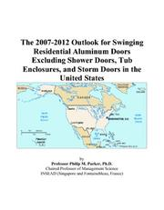 Cover of: The 2007-2012 Outlook for Swinging Residential Aluminum Doors Excluding Shower Doors, Tub Enclosures, and Storm Doors in the United States | Philip M. Parker