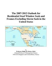 Cover of: The 2007-2012 Outlook for Residential Steel Window Sash and Frames Excluding Storm Sash in the United States | Philip M. Parker