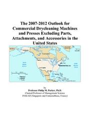 Cover of: The 2007-2012 Outlook for Commercial Drycleaning Machines and Presses Excluding Parts, Attachments, and Accessories in the United States | Philip M. Parker