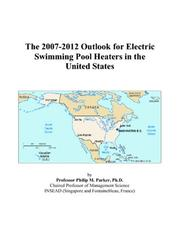 Cover of: The 2007-2012 Outlook for Electric Swimming Pool Heaters in the United States | Philip M. Parker