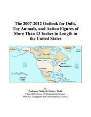 Cover of: The 2007-2012 Outlook for Dolls, Toy Animals, and Action Figures of More Than 13 Inches in Length in the United States | Philip M. Parker