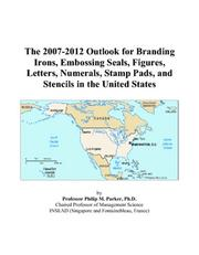 Cover of: The 2007-2012 Outlook for Branding Irons, Embossing Seals, Figures, Letters, Numerals, Stamp Pads, and Stencils in the United States | Philip M. Parker
