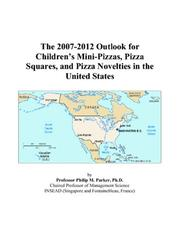The 2007-2012 Outlook for Childrens Mini-Pizzas, Pizza Squares, and Pizza Novelties in the United States