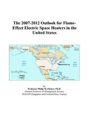 Cover of: The 2007-2012 Outlook for Flame-Effect Electric Space Heaters in the United States | Philip M. Parker