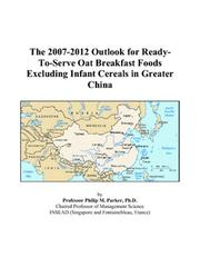 Cover of: The 2007-2012 Outlook for Ready-To-Serve Oat Breakfast Foods Excluding Infant Cereals in Greater China | Philip M. Parker