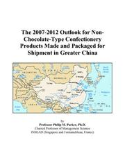 The 2007-2012 Outlook for Non-Chocolate-Type Confectionery Products Made and Packaged for Shipment in Greater China