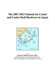 Cover of: The 2007-2012 Outlook for Casket and Casket Shell Hardware in Japan | Philip M. Parker