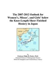 Cover of: The 2007-2012 Outlook for Womens, Misses, and Girls below the Knee-Length Sheer Finished Hosiery in Japan | Philip M. Parker