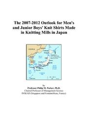 Cover of: The 2007-2012 Outlook for Men/s and Junior Boys/ Knit Shirts Made in Knitting Mills in Japan | Philip M. Parker