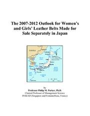 Cover of: The 2007-2012 Outlook for Womens and Girls Leather Belts Made for Sale Separately in Japan | Philip M. Parker