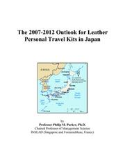 Cover of: The 2007-2012 Outlook for Leather Personal Travel Kits in Japan | Philip M. Parker