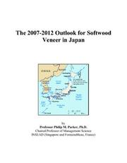 Cover of: The 2007-2012 Outlook for Softwood Veneer in Japan | Philip M. Parker