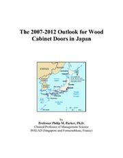 Cover of: The 2007-2012 Outlook for Wood Cabinet Doors in Japan | Philip M. Parker