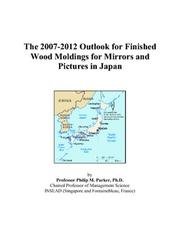 Cover of: The 2007-2012 Outlook for Finished Wood Moldings for Mirrors and Pictures in Japan | Philip M. Parker