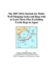 Cover of: The 2007-2012 Outlook for Multi-Wall Shipping Sacks and Bags with at Least Three Plies Excluding Textile Bags in Japan | Philip M. Parker