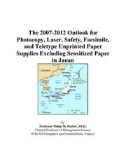 Cover of: The 2007-2012 Outlook for Photocopy, Laser, Safety, Facsimile, and Teletype Unprinted Paper Supplies Excluding Sensitized Paper in Japan | Philip M. Parker