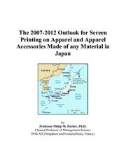 Cover of: The 2007-2012 Outlook for Screen Printing on Apparel and Apparel Accessories Made of any Material in Japan | Philip M. Parker